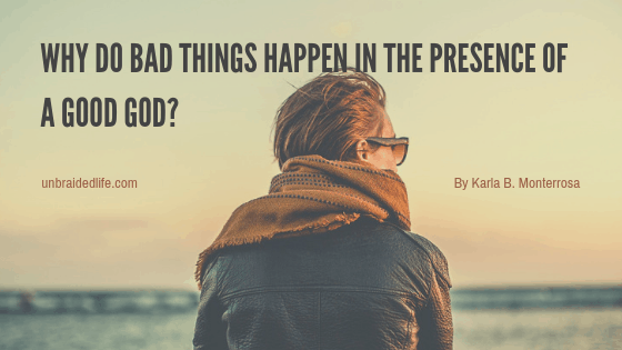 Why Do Bad Things Happen in the Presence of a Good God?